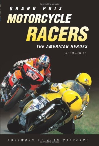 Grand Prix Motorcycle Racers: The American Heroes by Norm DeWitt (Illustrated, 1 Sep 2010) Hardcover