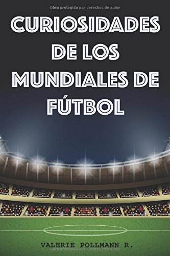 Curiosidades de los Mundiales de Fútbol por Valerie Pollmann R.