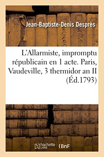 L'Allarmiste, impromptu rpublicain en 1 acte. Paris, Vaudeville, 3 thermidor an II