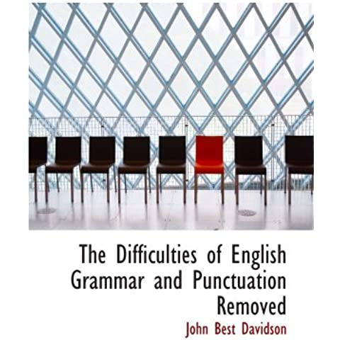 The Difficulties of English Grammar and Punctuation Removed