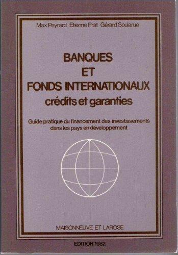 Banques et fonds internationaux : Crédits et garanties, guide pratique de l'investissement dans les pays en développement