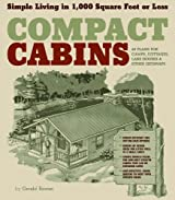 Compact Cabins: Simple Living in 1000 Square Feet or Less by Rowan, Gerald (2010) Paperback