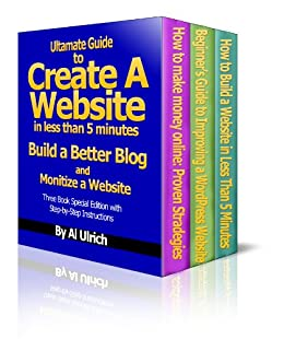Ultimate Guide to Create a Website in Less Than 5 Minutes and Build a Better Blog and Monetize a Website (Three Book Special Edition) (English Edition) von [Ulrich, Al]