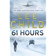 61 Hours: (Jack Reacher 14) by Lee Child (2010-03-18)
