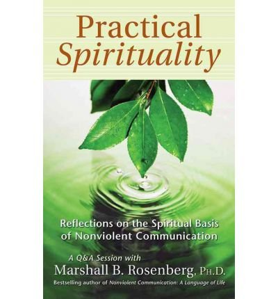 [(Practical Spirituality: The Spiritual Basis of Nonviolent Communication)] [Author: Marshall B. Rosenberg] published on (April, 2005)