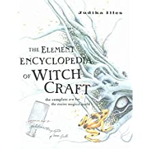 By Judika Illes The Element Encyclopedia of Witchcraft: The Complete A-Z for the Entire Magical World