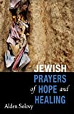 Jewish Prayers of Hope and Healing by Alden Solovy (2013-11-05)