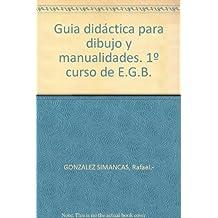 Guia didáctica para dibujo y manualidades. 1º curso de E.G.B. [Tapa blanda] b...