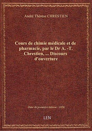 Cours de chimie mdicale et de pharmacie, par le Dr A.-T. Chrestien,... Discours d'ouverture