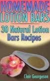 Homemade Lotion Bars: 30 Natural Lotion Bars Recipes : (Homemade Recipes, Natural Recipes)