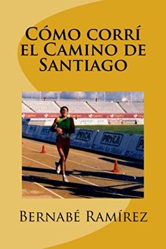 Cómo corrí el Camino de Santiago por Bernabé Ramírez