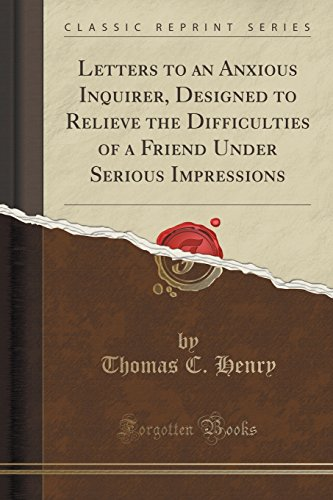 Letters to an Anxious Inquirer, Designed to Relieve the Difficulties of a Friend Under Serious Impressions (Classic Reprint)