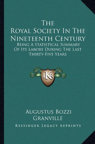 The Royal Society in the Nineteenth Century: Being a Statistical Summary of Its Labors During the Last Thirty-Five Years
