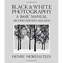 Black and White Photography: A Basic Manual by Henry Horenstein (1983-05-30)