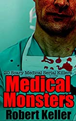 True Crime: Medical Monsters: Nurses and Doctors Who Kill