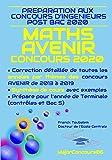 Préparation aux concours ingénieurs post bac AVENIR 2020 MATHS : Correction détaillée des annales des concours Avenir de 2013 à 2019 et synthèse de cours de TS avec exemples...