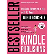 Kindle Bestseller Publishing: The Proven 4-Week Formula  to go from Zero to Bestseller as a first-time Author! (Influencer Fast Track® Series Book 3) (English Edition)