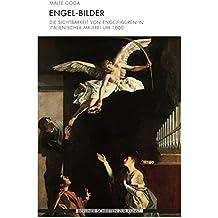 Engel-Bilder: Die Sichtbarkeit von Engelfiguren in italienischer Malerei um 1600 (Berliner Schriften zur Kunst)