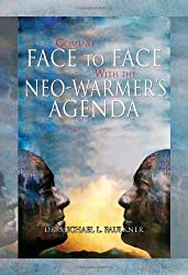 Coming Face to Face with the Neo-Warmer's Agenda by Dr. Michael L. Faulkner (2010-09-21)