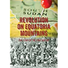 Revolution on Equatoria Mountains: The Story of the Torit Mutiny