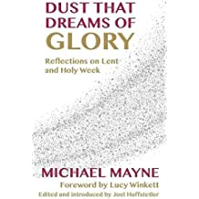 Dust That Dreams of Glory: Reflections on Lent and Holy Week