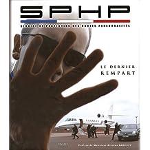 SPHP, LE DERNIER REMPART Préface de Monsieur Nicolas Sarkozy