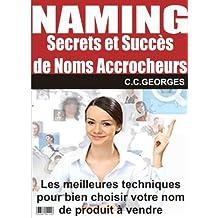 Naming - Secrets et Succès de Noms Accrocheurs: Les meilleures techniques pour bien choisir votre nom de produit à vendre