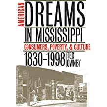 American Dreams in Mississippi: Consumers, Poverty, & Culture, 1830-1998
