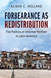 Forbearance as Redistribution: The Politics of Informal Welfare in Latin America (Cambridge Studies in Comparative Politics)