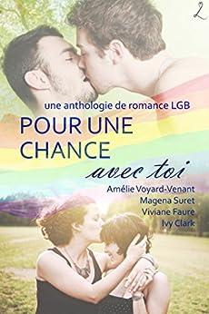 Pour une chance avec toi: une anthologie de romance LGB par [Amélie Voyard-Venant, Faure, Viviane, Clark, Ivy, Suret, Magena]