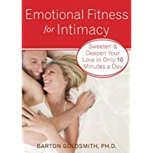 Emotional Fitness for Intimacy: Sweeten and Deepen Your Love in Only 10 Minutes a Day by Barton Goldsmith (2009-04-02)