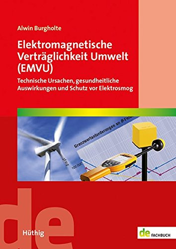 Elektromagnetische Verträglichkeit Umwelt (EMVU): Technische Ursachen, gesundheitliche Auswirkungen und Schutz vor Elektrosmog (de-Fachwissen)
