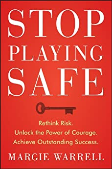 Stop Playing Safe: Rethink Risk, Unlock the Power of Courage, Achieve Outstanding Success par [Warrell, Margie]