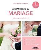 Le grand livre du mariage: Tout pour organiser la fête de A à Z....
