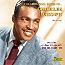 The Cool Cool Blues Of Charles Brown 1945-1961 - Includes All Time Classic Hits And R&B Chart Hits