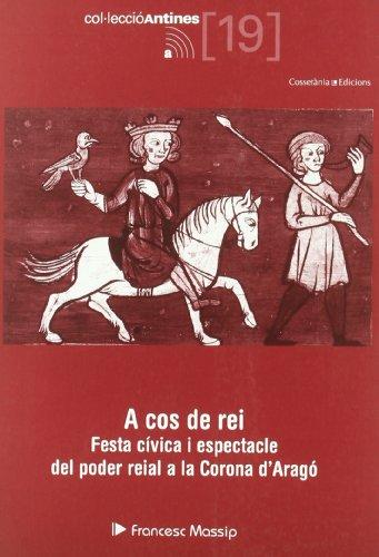 A cos de rei: Festa cívica i espectacle del poder reial a la Corona d'Aragó (Antines)