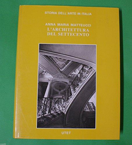 Anna Maria Matteucci - L'Architettura del settecento - 1^ Ed. UTET 1988