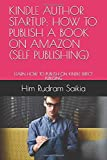 KINDLE AUTHOR STARTUP:  HOW TO PUBLISH A BOOK ON AMAZON (SELF PUBLISHING): LEARN HOW TO PUBLISH ON KINDLE DIRECT PUBLISING