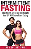 Intermittent Fasting: Lose Weight, Get Fit and Add Years to Your Life With Intermittent Fasting (Intermittent Diet, Fasting Diet, Fasting for Health) (English Edition)