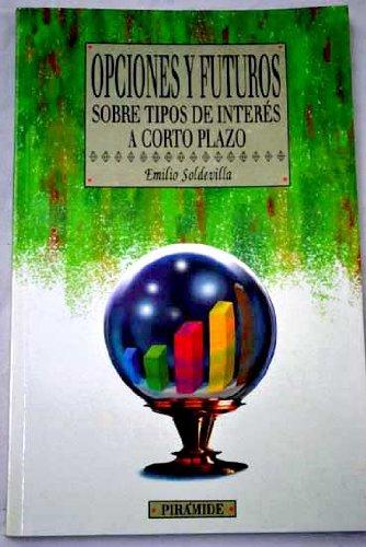 Opciones y futuros sobre tipos de interes (Empresa Y Gestion) por Emilio Soldevilla Garcia