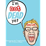 I'm Not Dead Yet: Discovering the Transformative Gift of Chronic Illness (English Edition)