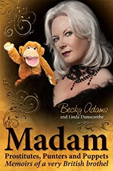 Madam - Prostitutes, Punters and Puppets by [Adams, Becky, Dunscombe, Linda]