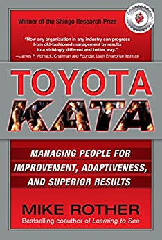 Toyota Kata: Managing People for Improvement, Adaptiveness and Superior Results by [Rother, Mike]