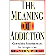 The Meaning of Addiction: Compulsive Experience and Its Interpretation