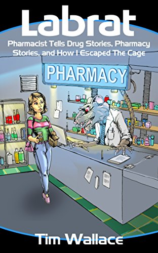 labrat-pharmacist-tells-drug-stories-pharmacy-stories-and-how-i-escaped-the-cageecstasywalgreensclon