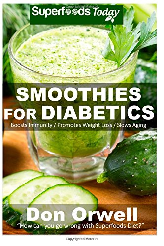 Smoothies for Diabetics: 70 Recipes for Energizing, Detoxifying & Nutrient-dense Smoothies Blender Recipes: Detox Cleanse Diet, Smoothies for Weight ... for weight loss-detox smoothie recipes)