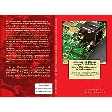 Guia Laptop Repair completa, incluindo mãe Repair nível de componente! (Portuguese Edition)