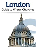 London: Guide to Wren's Churches (2017 Travel Guide) (English Edition)