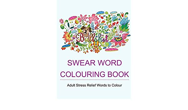 Buy Swear Word Colouring Book Books For Adults Featuring Stress Relieving Hilarious And Fancy Sweary Words Relief To Colour