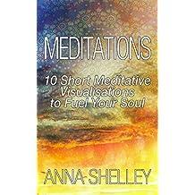 Meditations: 10 Short Meditative Visualisations to Fuel Your Soul (English Edition)